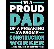 I'M A Proud Dad Of A Freaking Awesome Construction Worker And Yes She Bought Me This Photographic Print