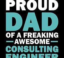 I'M A Proud Dad Of A Freaking Awesome Consulting Engineer And Yes She Bought Me This by aestheticarts