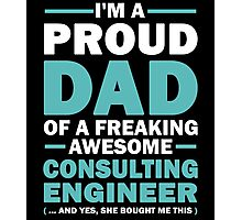I'M A Proud Dad Of A Freaking Awesome Consulting Engineer And Yes She Bought Me This Photographic Print
