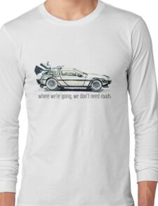 where we're going, we don't need roads Long Sleeve T-Shirt