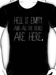 Hell is empty and all the devils are here. T-Shirt
