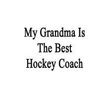 My Grandma Is The Best Hockey Coach  by supernova23