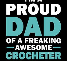 I'M A Proud Dad Of A Freaking Awesome Crocheter And Yes She Bought Me This by aestheticarts