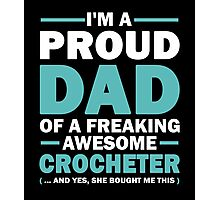 I'M A Proud Dad Of A Freaking Awesome Crocheter And Yes She Bought Me This Photographic Print