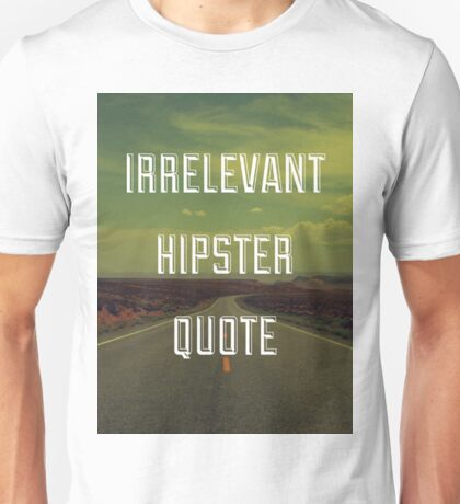Irrelevant Hipster Quote Unisex T-Shirt