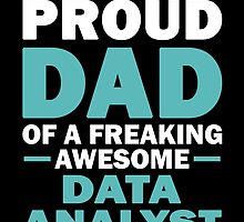 I'M A Proud Dad Of A Freaking Awesome Data Analyst And Yes She Bought Me This by aestheticarts