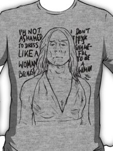"Iggy Pop quote ""I'm Not Ashamed To Dress Like A Woman Because I Don't Think It's Shameful To Be A Woman"" T-Shirt"