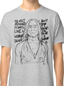 "Iggy Pop quote ""I'm Not Ashamed To Dress Like A Woman Because I Don't Think It's Shameful To Be A Woman"" Classic T-Shirt"