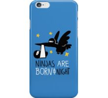 Ninjas are born at night... iPhone Case/Skin