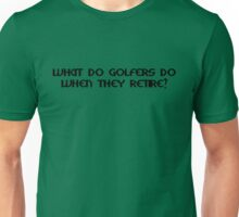 What do golfers do when they retire Unisex T-Shirt