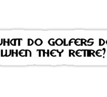What do golfers do when they retire Sticker