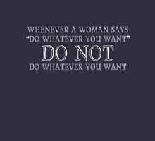 Whenever a woman says do whatever you want T-Shirt