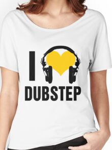 I Love Dubstep  Women's Relaxed Fit T-Shirt