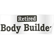 Retired Body Builder - Limited Edition Tshirts Poster