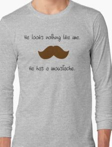He looks nothing like me. He has a moustache. Long Sleeve T-Shirt