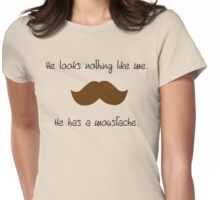 He looks nothing like me. He has a moustache. Womens Fitted T-Shirt