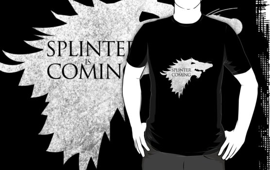Splinter is Coming by shirtypants