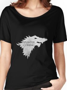 Splinter is Coming Women's Relaxed Fit T-Shirt