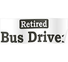 Retired Bus Driver - Limited Edition Tshirts Poster