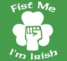 Fist Me, I'm Irish by shirtypants