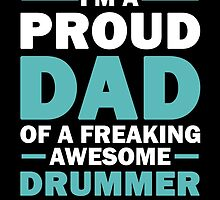 I'M A Proud Dad Of A Freaking Awesome Drummer And Yes She Bought Me This by aestheticarts