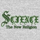 science - the new religion by dedmanshootn