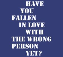 Have you fallen in love with the wrong person yet? by jokebreugelmans