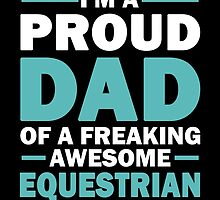 I'M A Proud Dad Of A Freaking Awesome Equestrian And Yes She Bought Me This by aestheticarts