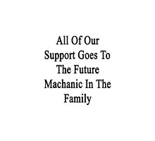 All Of Our Support Goes To The Future Mechanic In The Family by supernova23