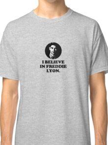 I believe in Freddie Lyon. Classic T-Shirt