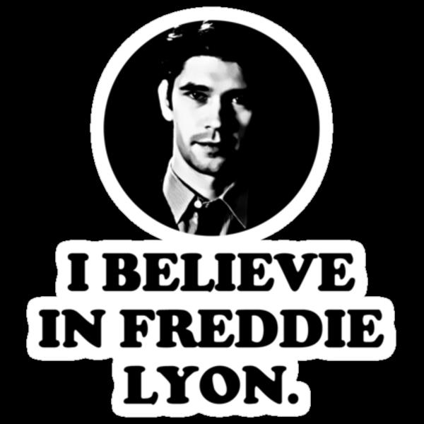 I believe in Freddie Lyon. by chekhovs