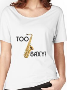 Too Saxy Women's Relaxed Fit T-Shirt