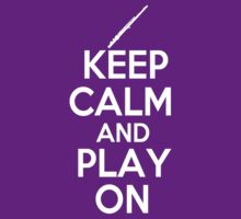 Keep Calm and Play On Flute by shakeoutfitters