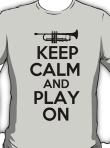 Keep Calm and Play On Trumpet T-Shirt