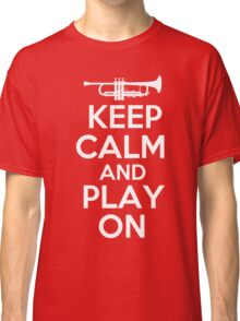 Keep Calm and Play On Trumpet Classic T-Shirt
