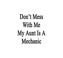 Don't Mess With Me My Aunt Is A Mechanic  by supernova23