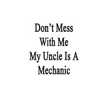 Don't Mess With Me My Uncle Is A Mechanic  by supernova23