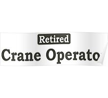 Retired Crane Operator - Limited Edition Tshirts Poster