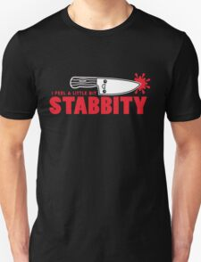 I Feel a Little Bit Stabbity Unisex T-Shirt