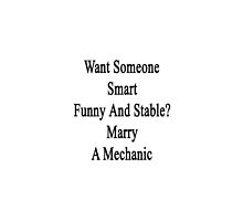 Want Someone Smart Funny And Stable? Marry A Mechanic  by supernova23