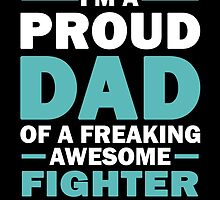 I'M A Proud Dad Of A Freaking Awesome Fighter And Yes She Bought Me This by aestheticarts
