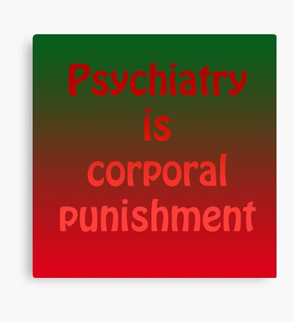 Psychiatry is corporal punishment Canvas Print
