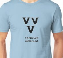 I Believed Bertrand Unisex T-Shirt