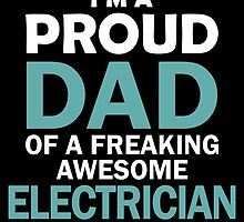 I'M A PROUD DAD OF FREAKING AWESOME ELECTRICIAN by yuantees