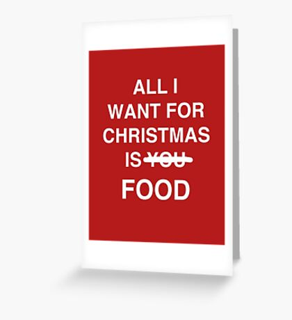 All I want for christmas is food Greeting Card