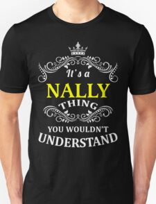 NALLY It's  thing  you wouldn't understand !! - T Shirt, Hoodie, Hoodies, Year, Birthday T-Shirt