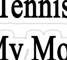 Watching Tennis Is My Mom's Therapy Sticker