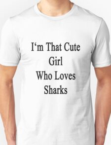 I'm That Cute Girl Who Loves Sharks T-Shirt
