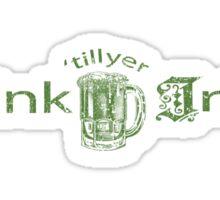Drink till yer Irish Sticker