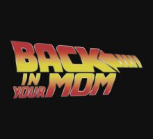 Back in your Mom by gorillamask